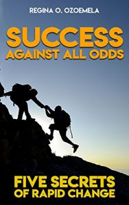 Success Against All Odds Secrets by Regina Ozoemela