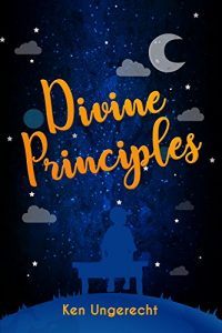 Divine Principles by Ken Ungerecht