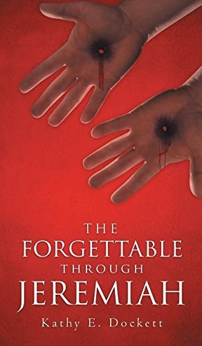 The Forgettable Through Jeremiah by Kathy E. Dockett