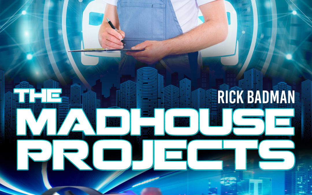 The Madhouse Projects by Rick Badman