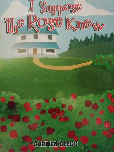 I suppose the Rose Knew by Carmen Clegg