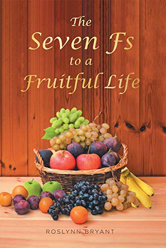 The seven Fs to a Fruitful life