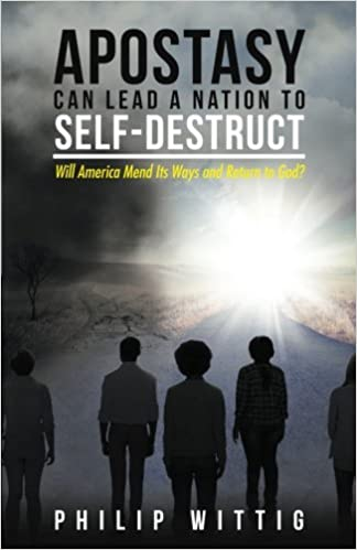 Book Feature: Apostasy Can Lead a Nation to Self-Destruct by Philip Wittig