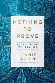 Nothing to Prove—Why We Can Stop Trying So Hard by Jennie Allen cover