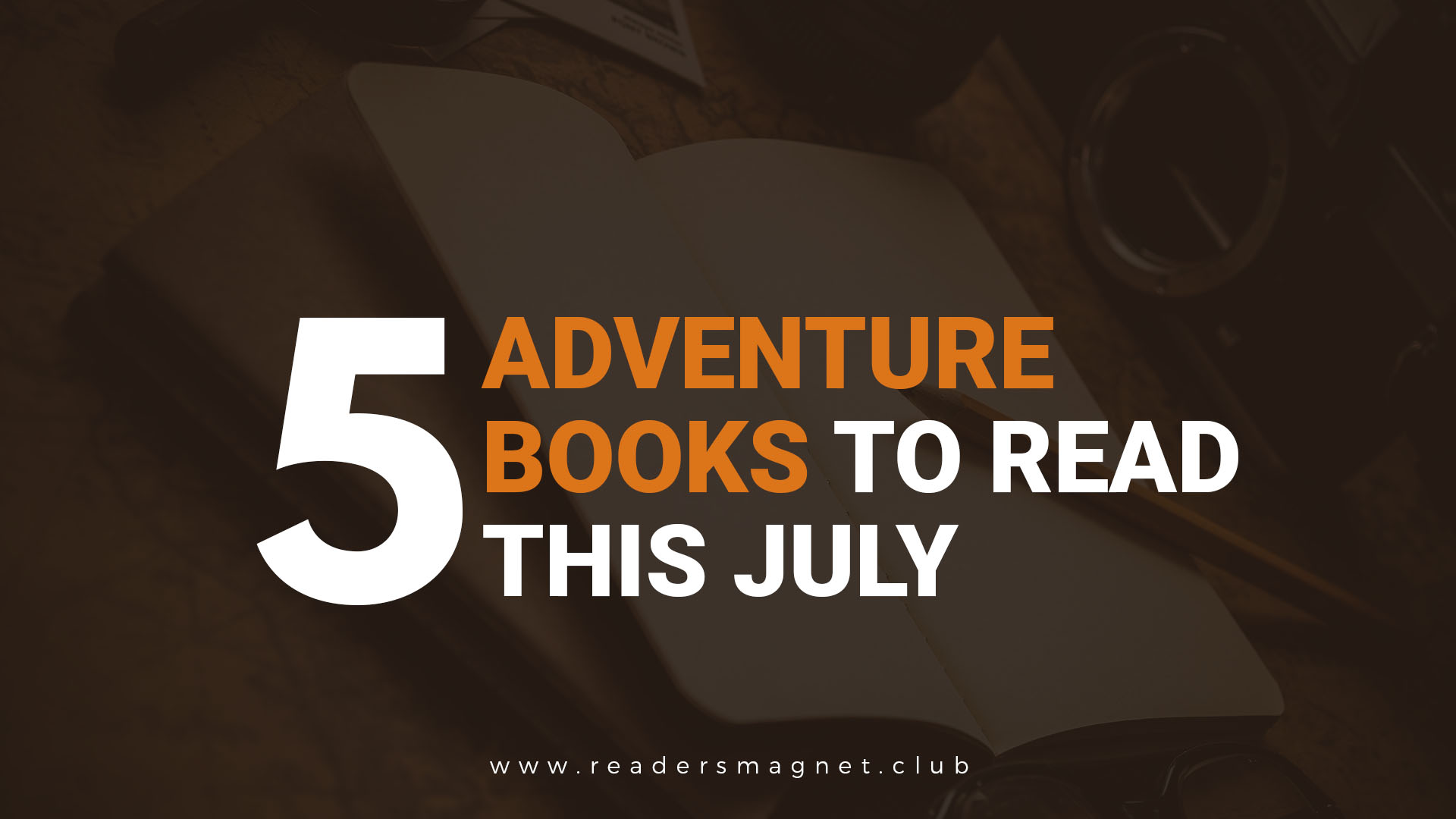 Five Adventure Books to Read This July banner