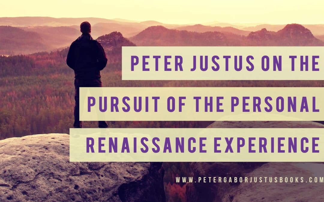 Peter Justus on The Pursuit of the Personal Renaissance Experience