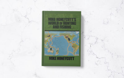 Book Feature: Mike Honeycutt's World Of Hunting and Fishing by Mike Honeycutt