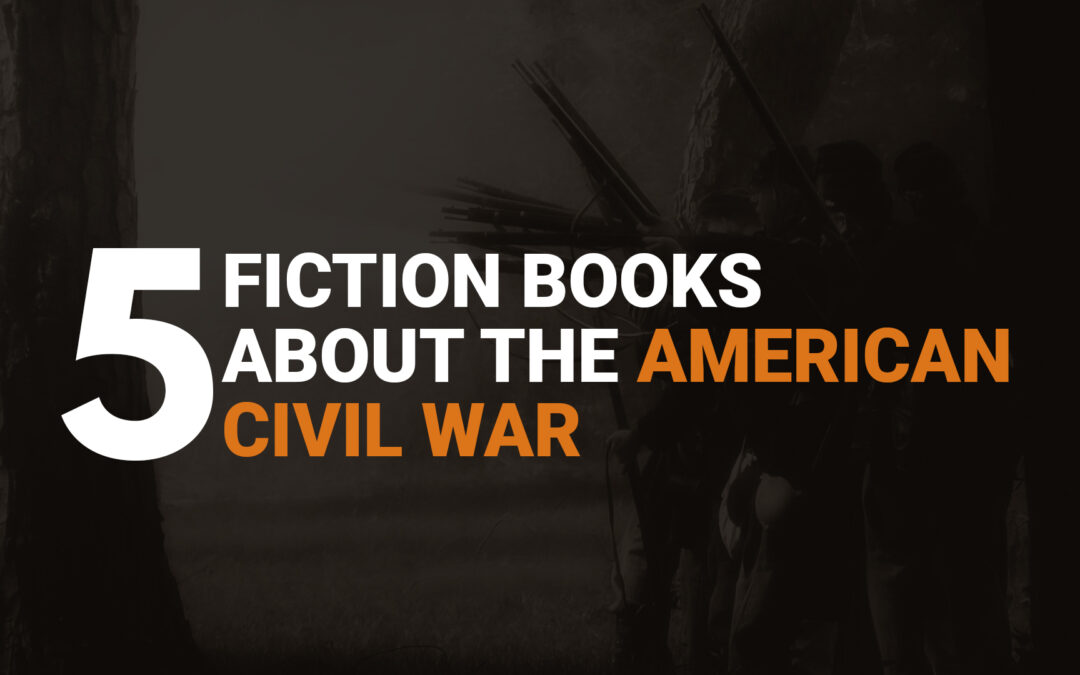 Five Fiction Books About the American Civil War
