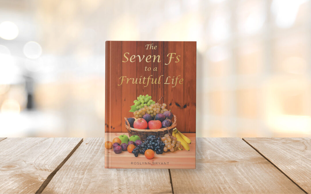 Book Feature: The Seven Fs to a Fruitful Life by Roslynn Bryant