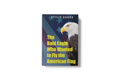 Book Feature: The Bald Eagle Who Wanted to Fly the American Flag by Attilio Guardo