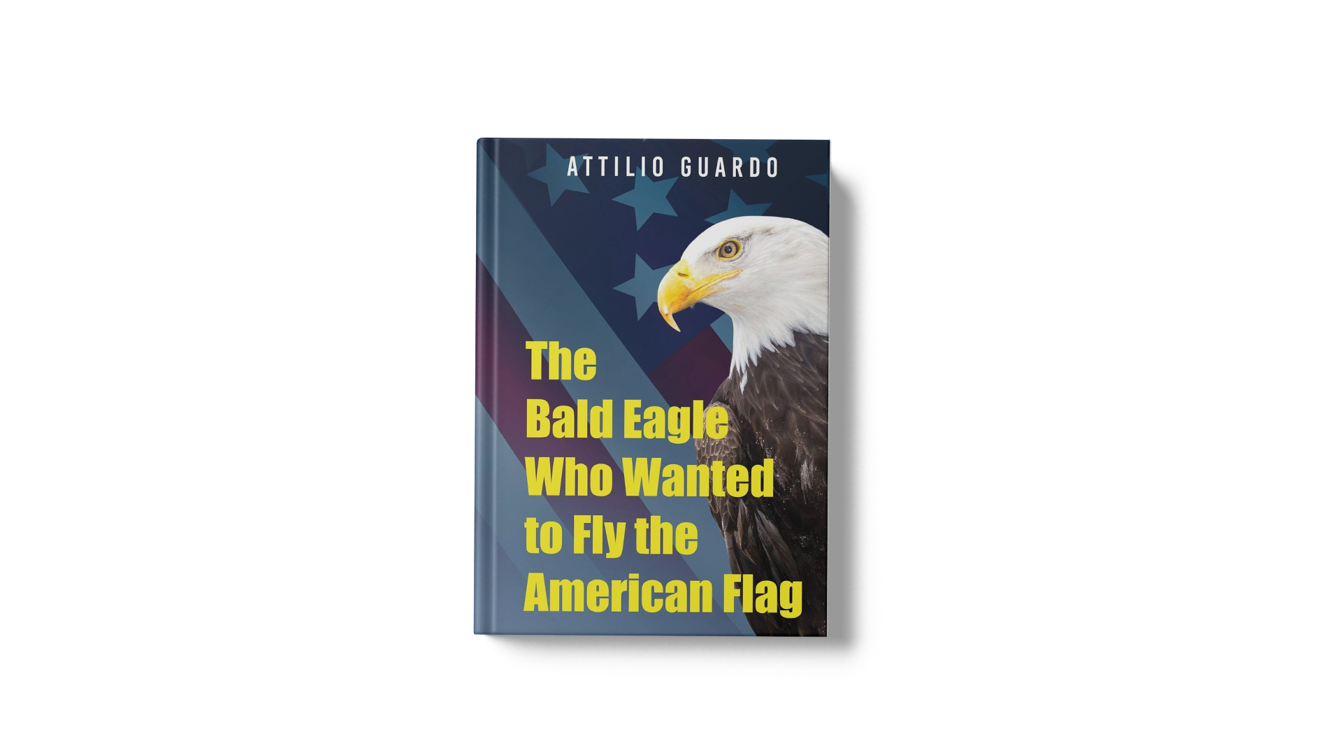 The Bald Eagle Who Wanted to Fly the American Flag by Attilio Guardo banner