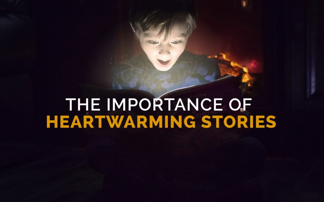 The Importance of Heartwarming Stories
