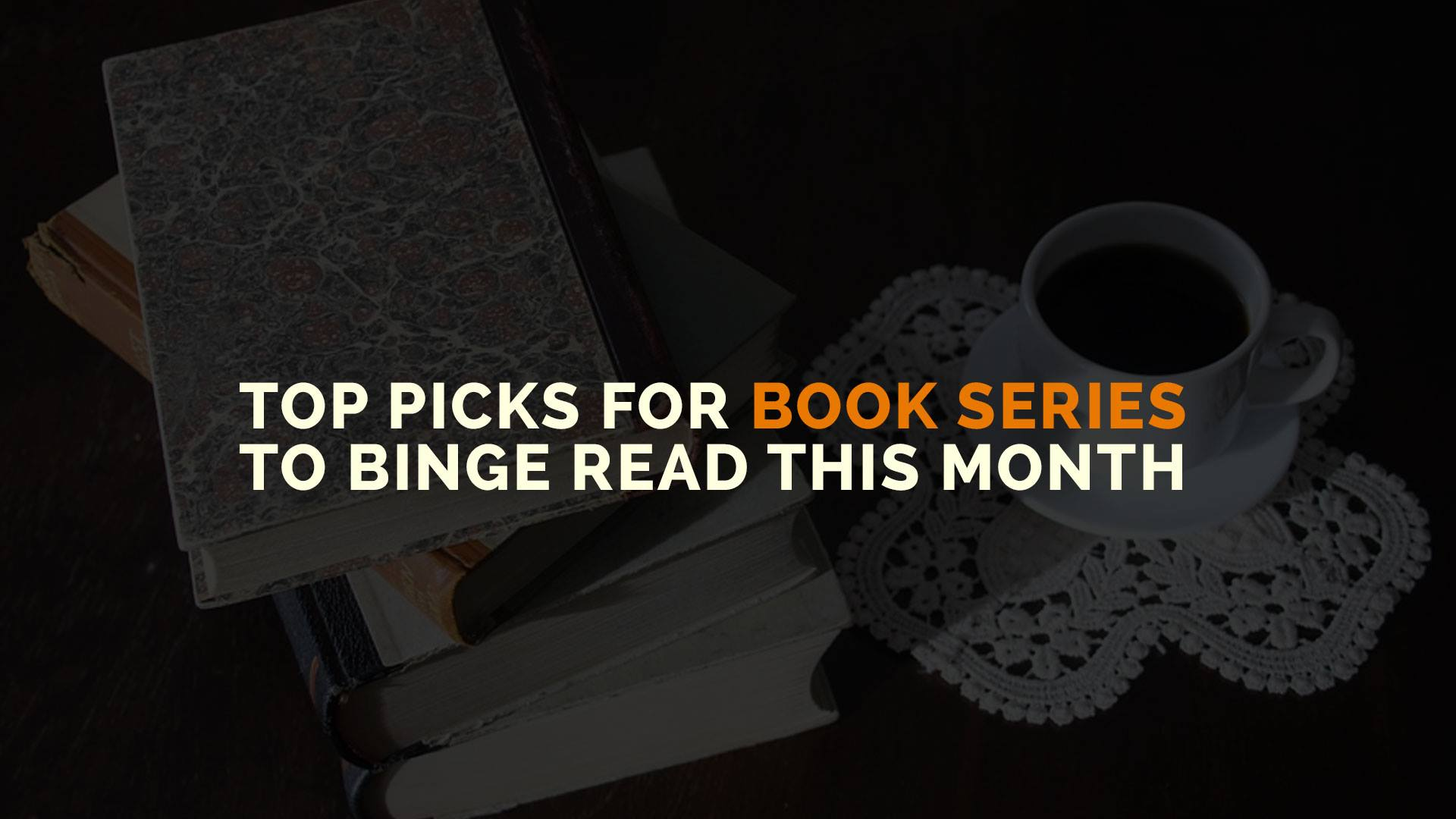 Top Picks for Book Series to Binge Read This Month banner