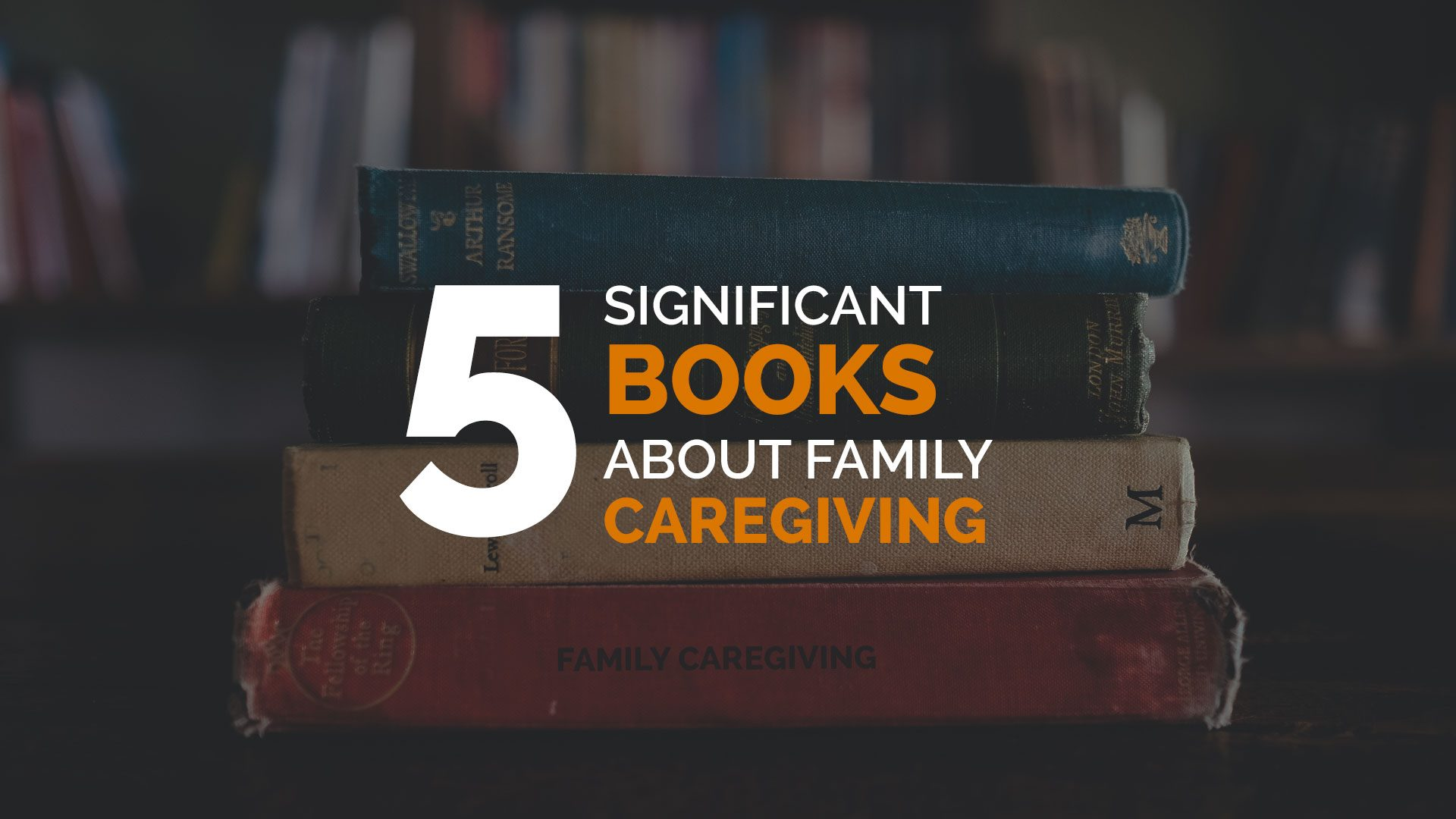 five significant books about family caregiving banner