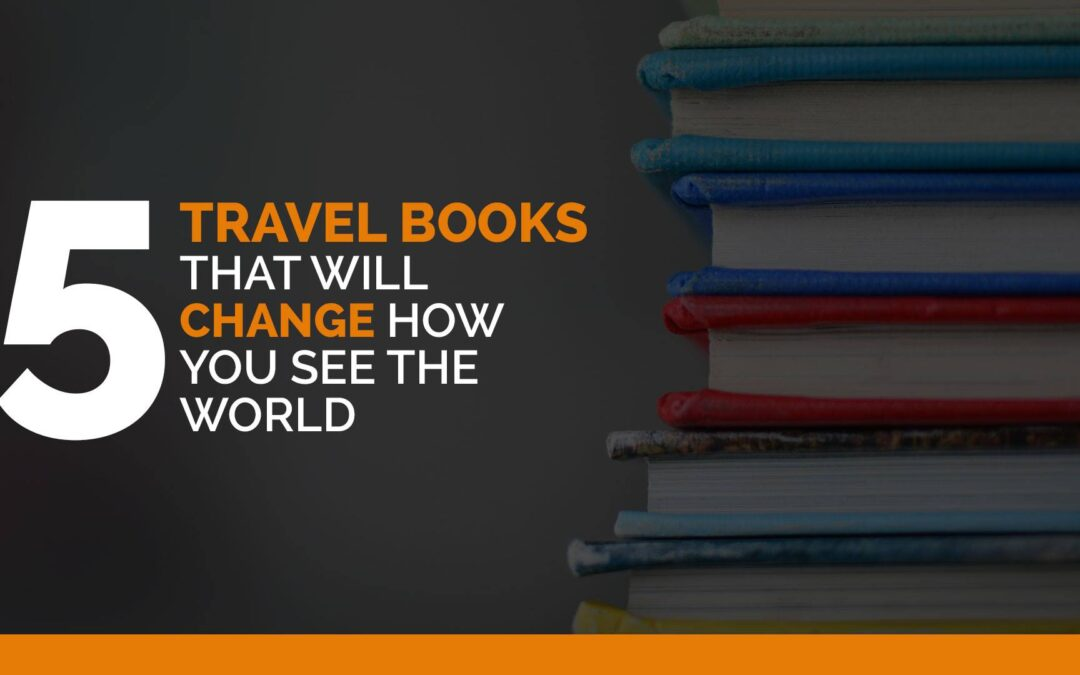 Five Travel Books That Will Change How You See the World