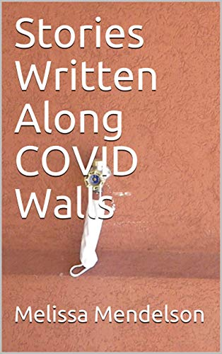Stories Written Along COVID Walls
