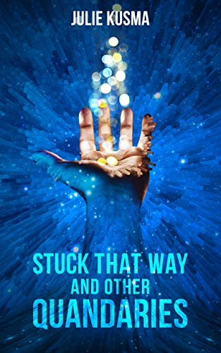 Stuck That Way and Other Quandaries by Julie Kusma