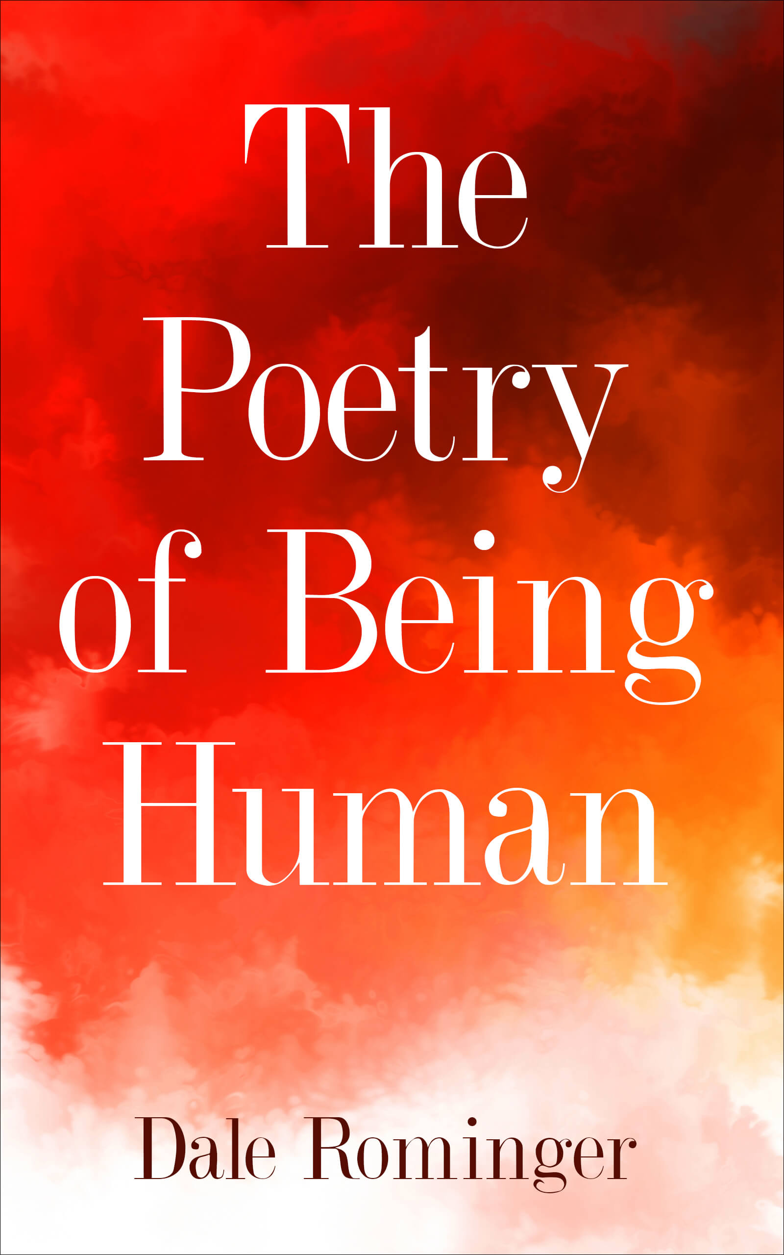 The Poetry of Being Human by Dale Rominger