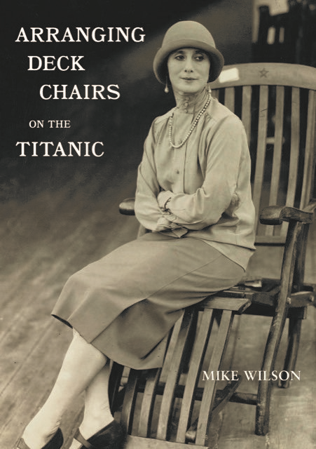 Arranging Deck Chairs on the Titanic, by Mike Wilson