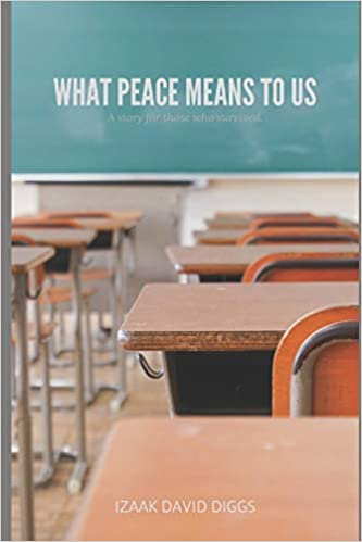 What Peace Means To Us by Izaak David Diggs