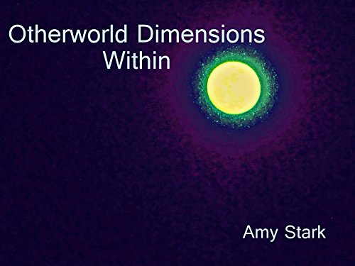 Otherworld Dimensions Within by Amy Stark