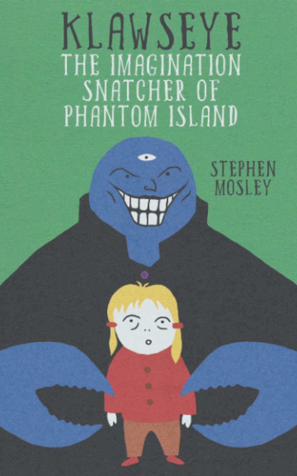 Klawseye: The Imagination Snatcher of Phantom Island by Stephen Mosley