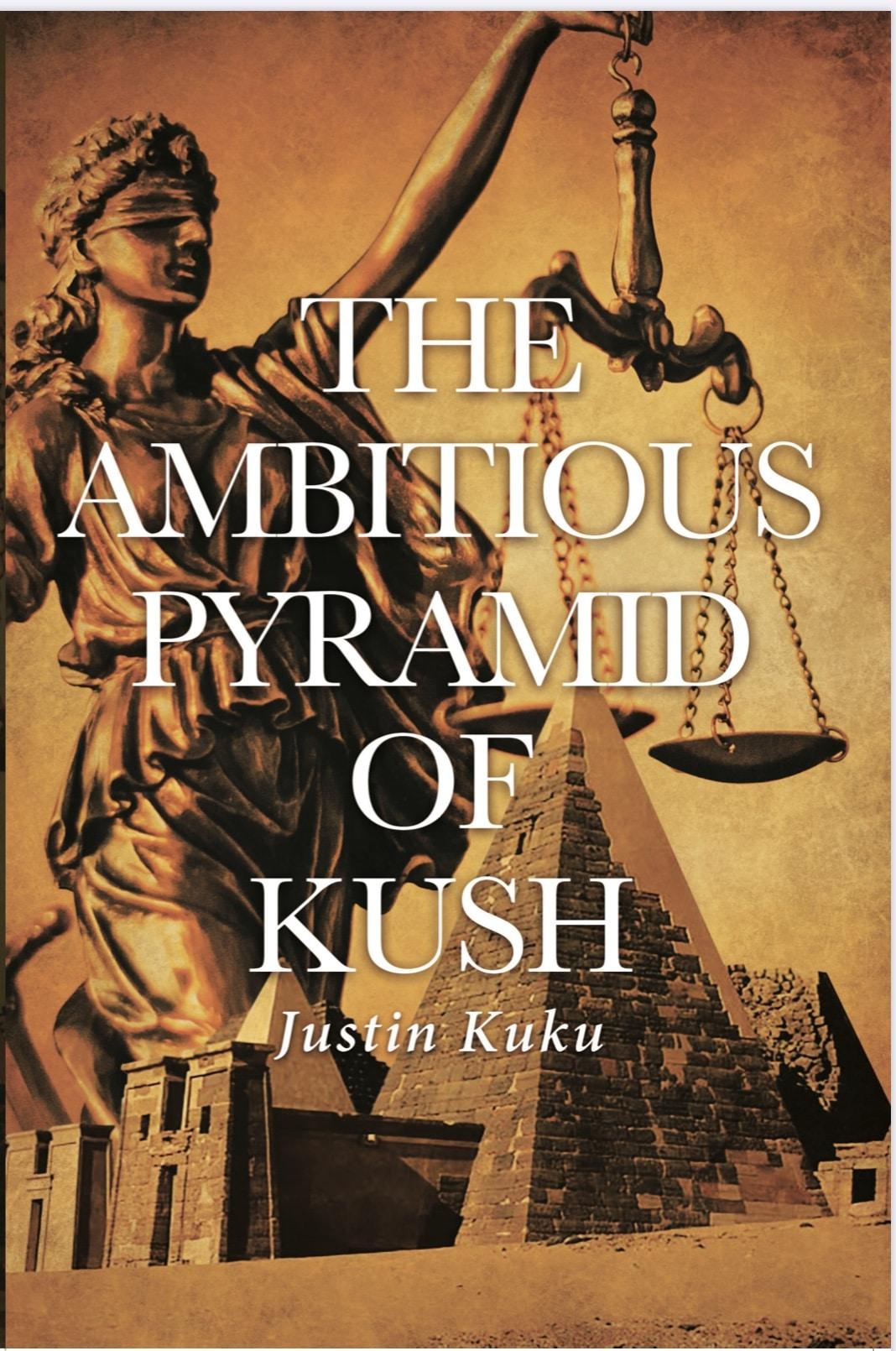 The Ambitious Pyramid Of Kush by Justin Kuku