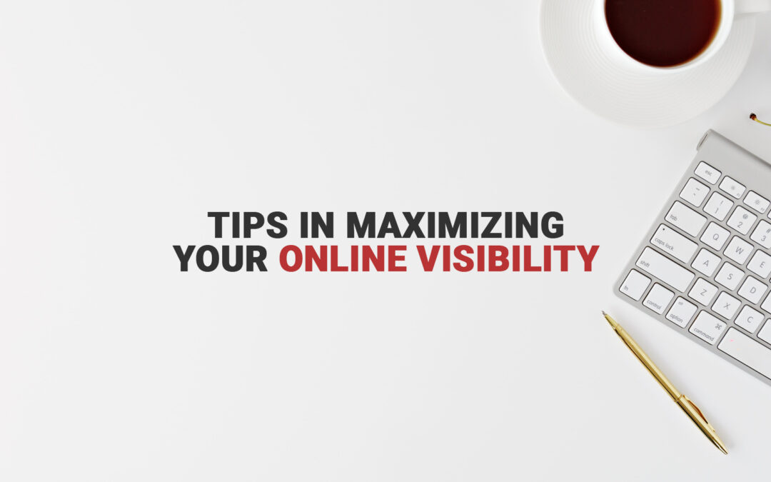 Tips in Maximizing Your Online Visibility
