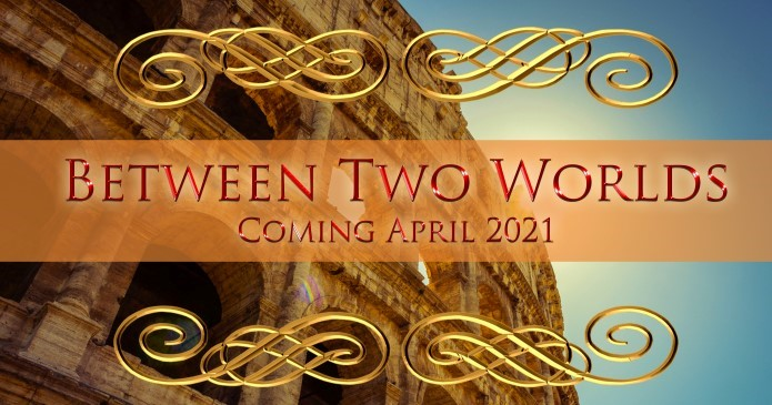 Between Two Worlds – A Novel of Ancient Rome