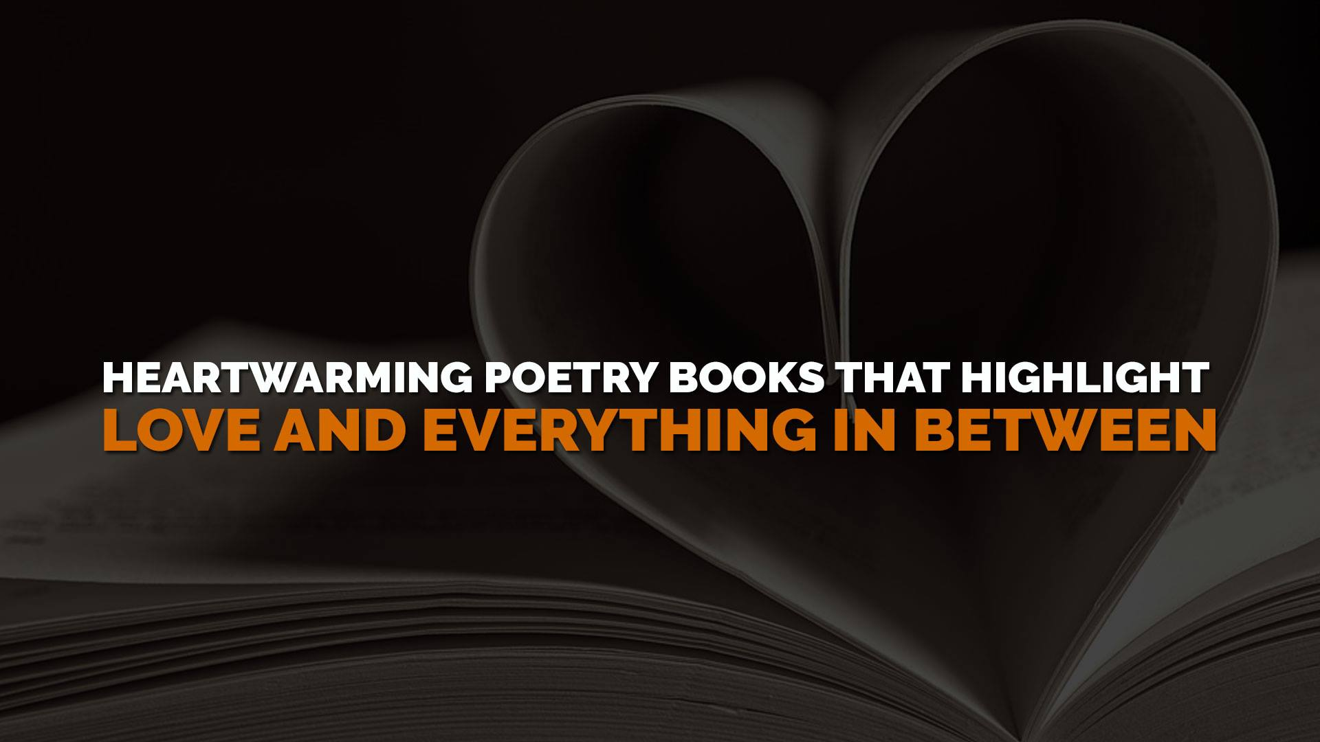 Heartwarming Poetry Books that Highlight Love and Everything in Between