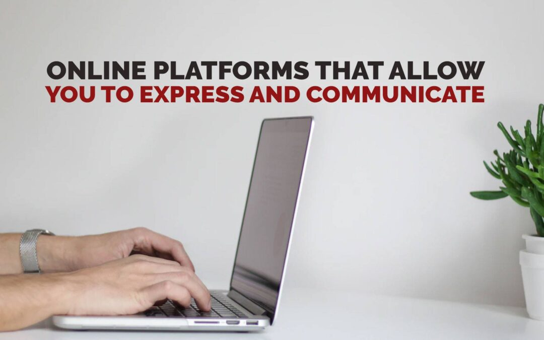 Online Platforms that Allow You to Express and Communicate