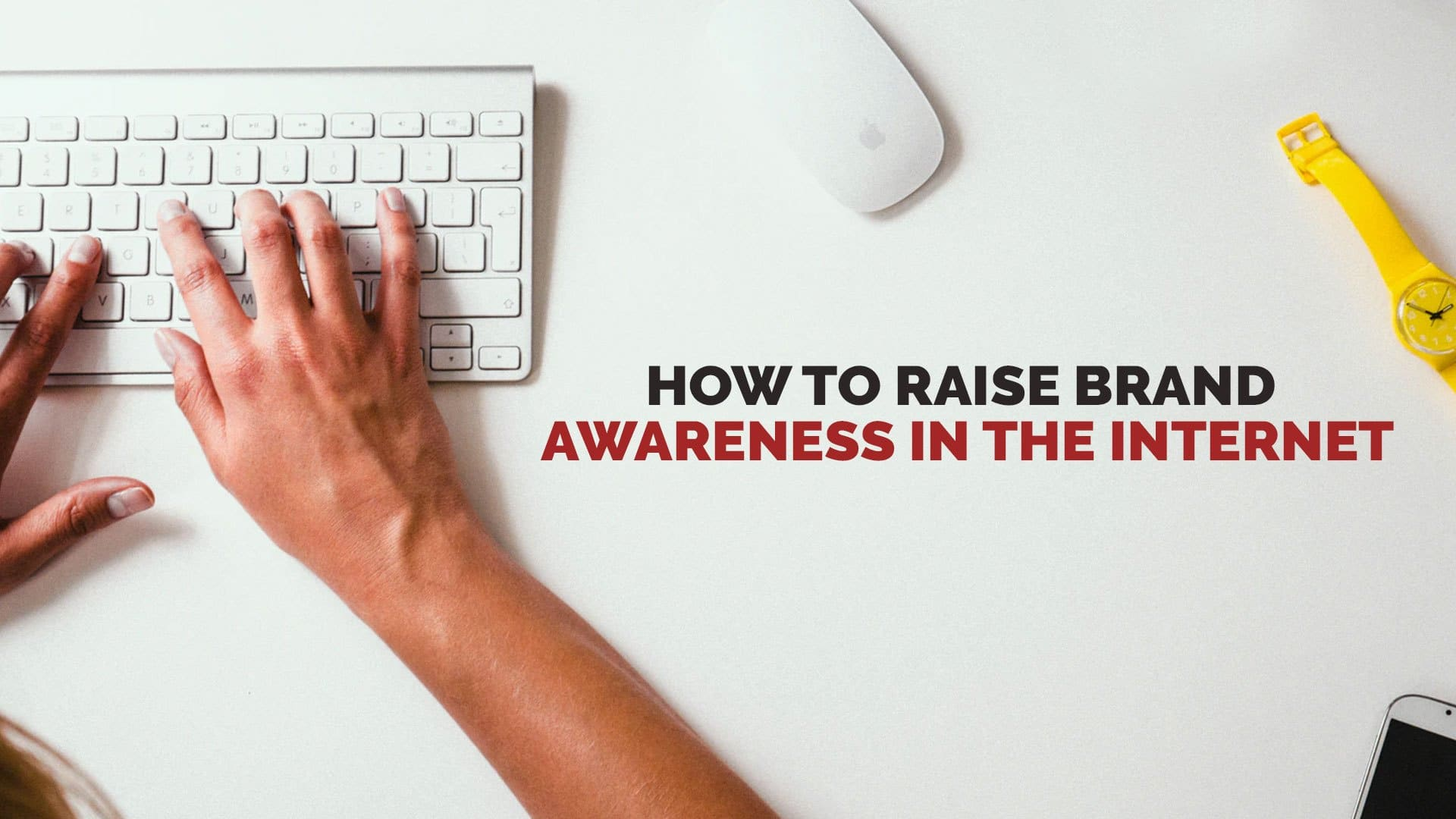 How to Raise Brand Awareness on the Internet