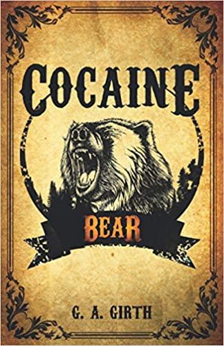 Cocaine Bear by G.A. Girth