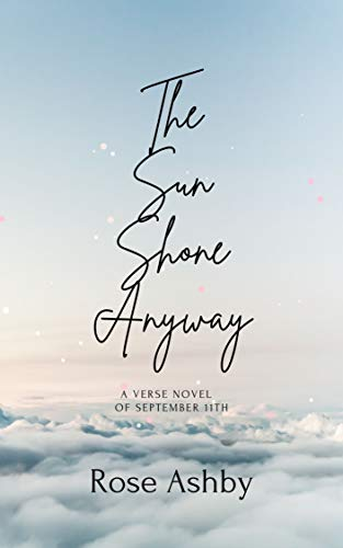 The Sun Shone Anyway: A Verse Novel of September 11th by Rose Ashby