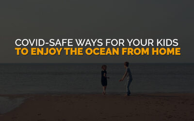 COVID-Safe Ways for Your Kid to Enjoy the Ocean from Home