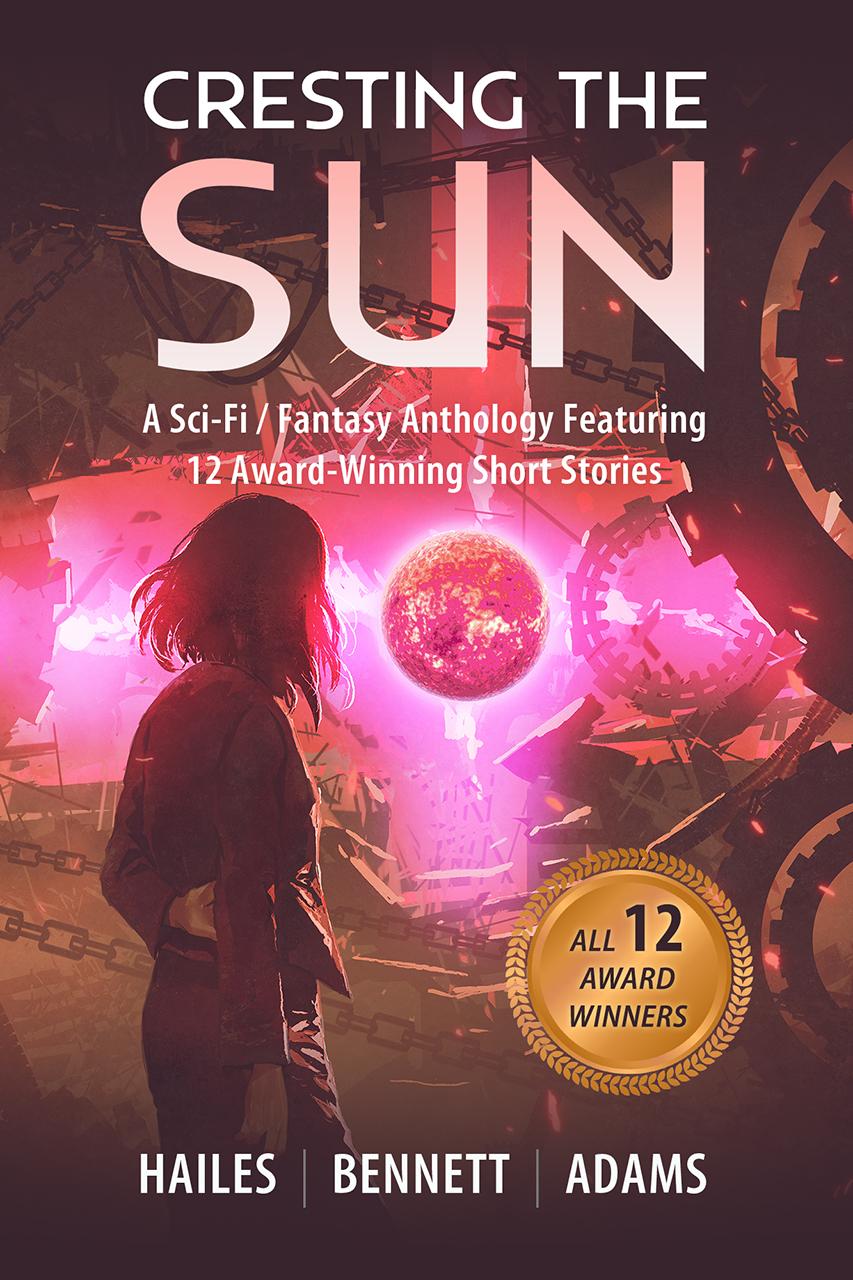 Cresting the Sun by Brian C. Hailes, Rick Bennett, and Nicholas P. Adams