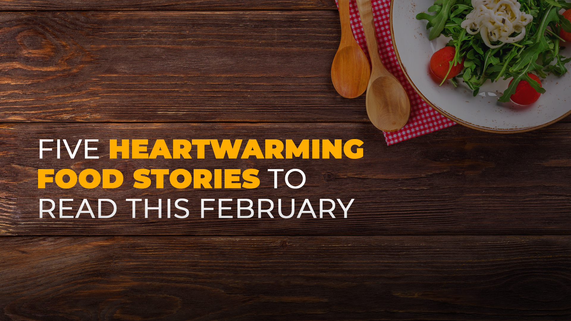 Five Heartwarming Food Stories to Read This February banner