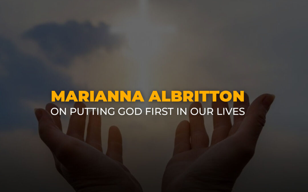 Marianna Albritton on Putting God First in Our Lives