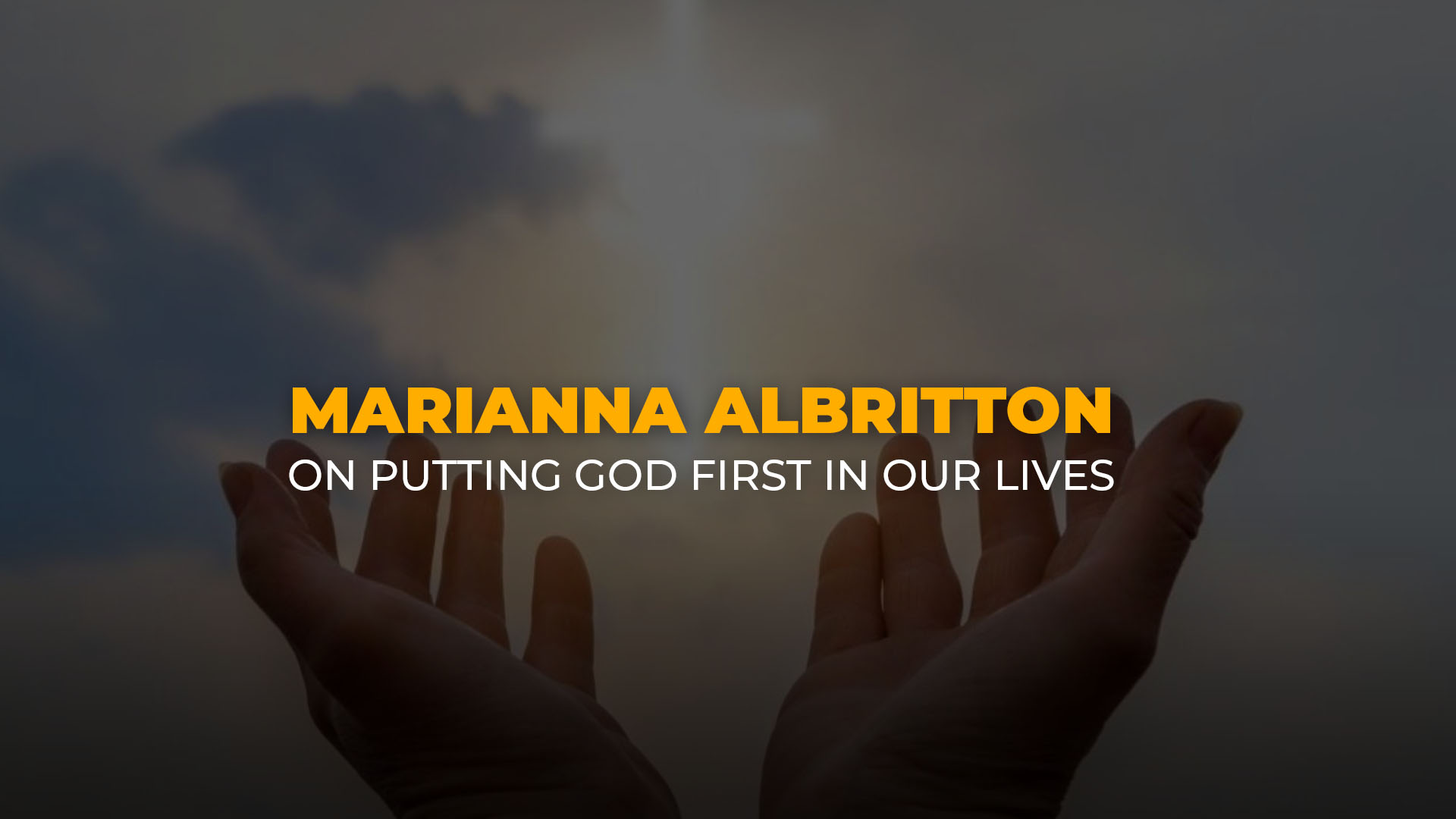 Marianna Albritton on Putting God First in Our Lives banner