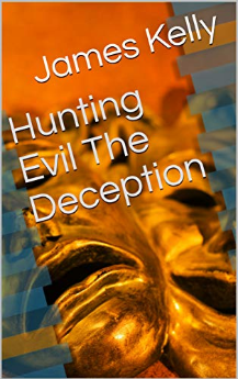 Hunting Evil: The Deception by James Kelly