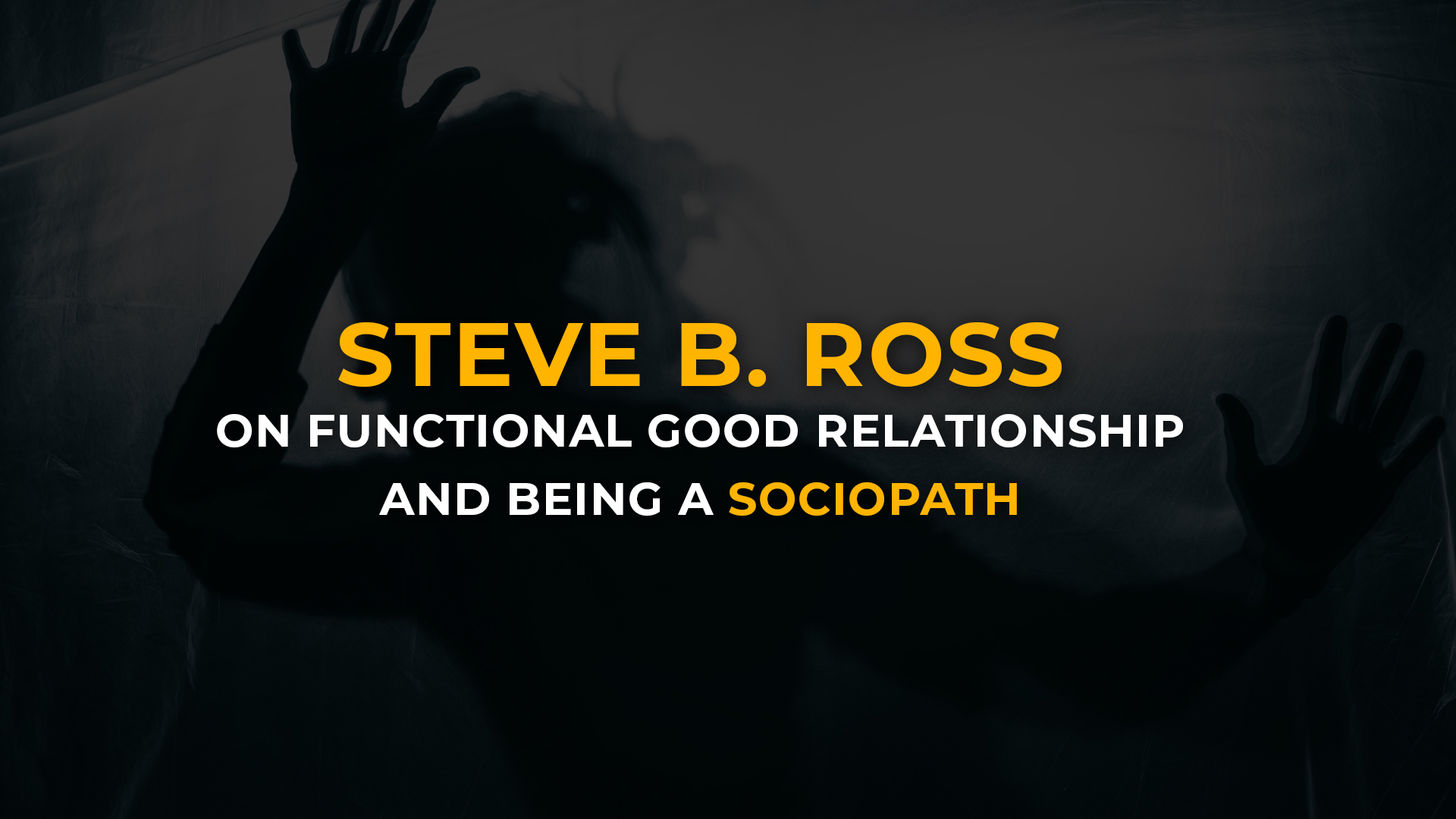 Steve Ross on Functional Good Relationship and Being a Sociopath banner