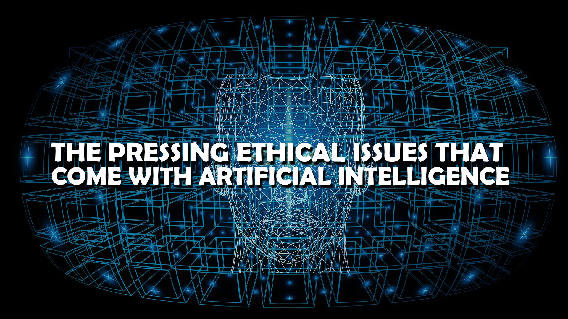 The Pressing Ethical Issues That Come with Artificial Intelligence