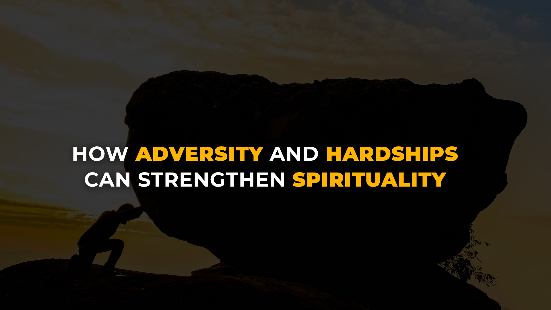 how adversity and hardships can strengthen spirituality