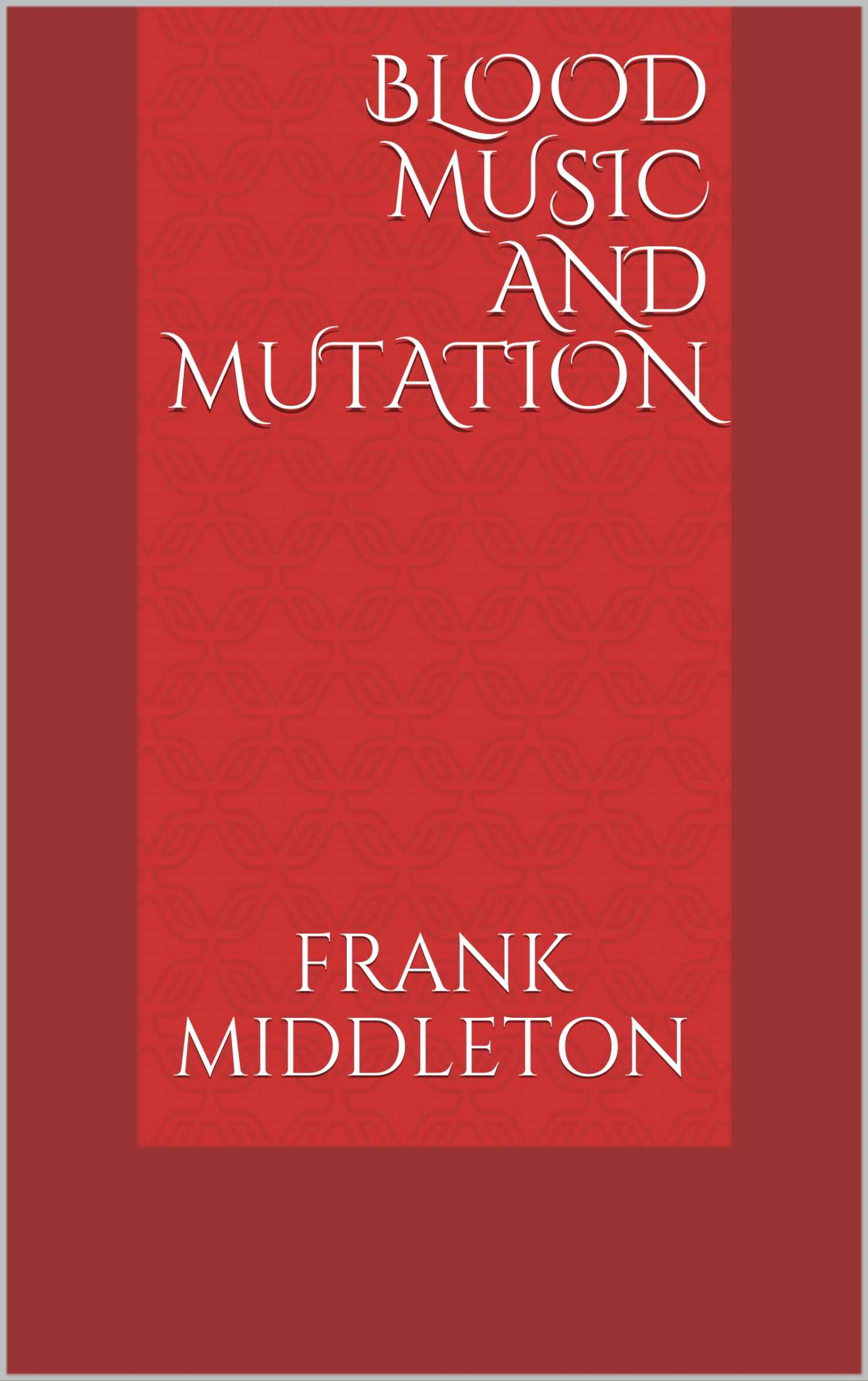 Blood Music and Mutation By Frank Middleton