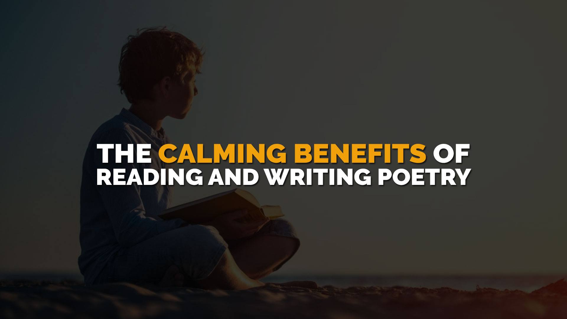 The Calming Benefits of Reading and Writing Poetry