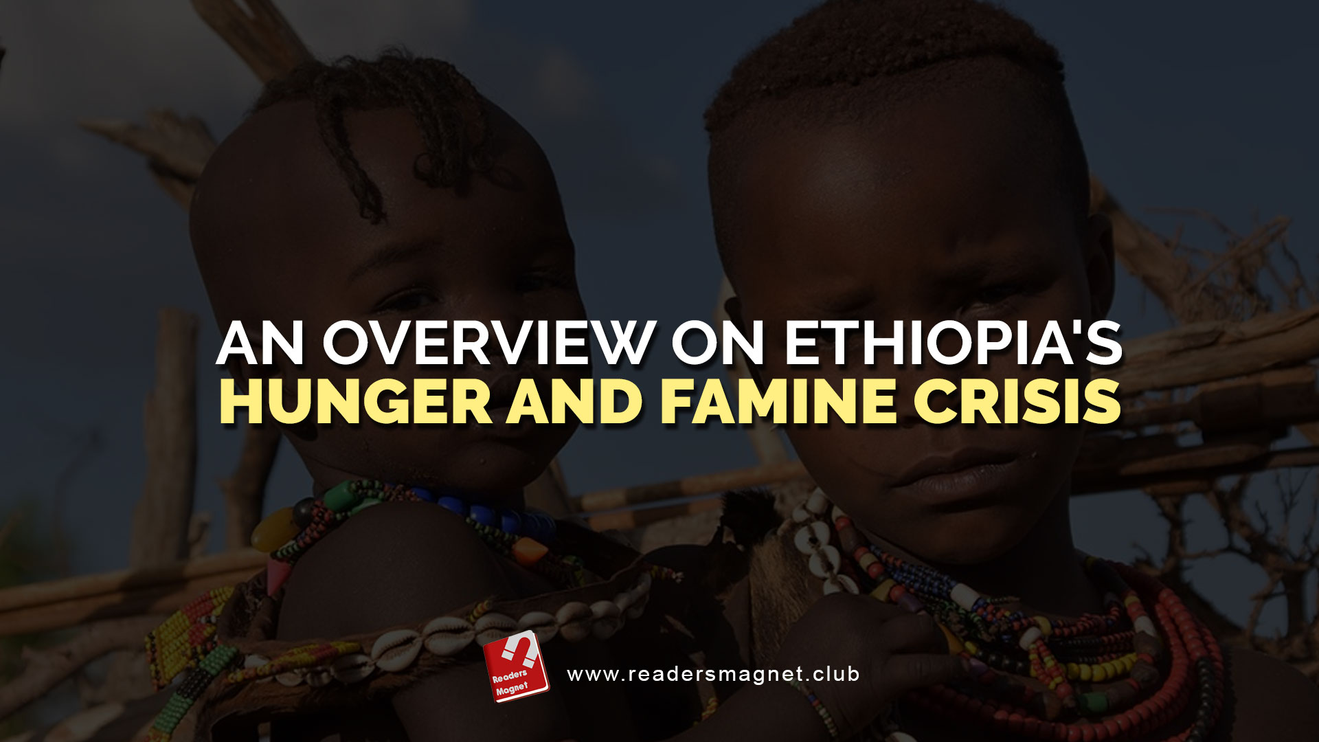 An Overview of Ethiopia's Hunger and Famine Crisis