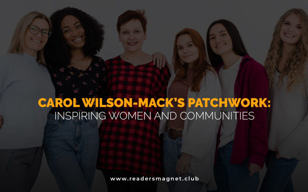 Carol Wilson-Mack's Patchwork: Inspiring Women and Communities