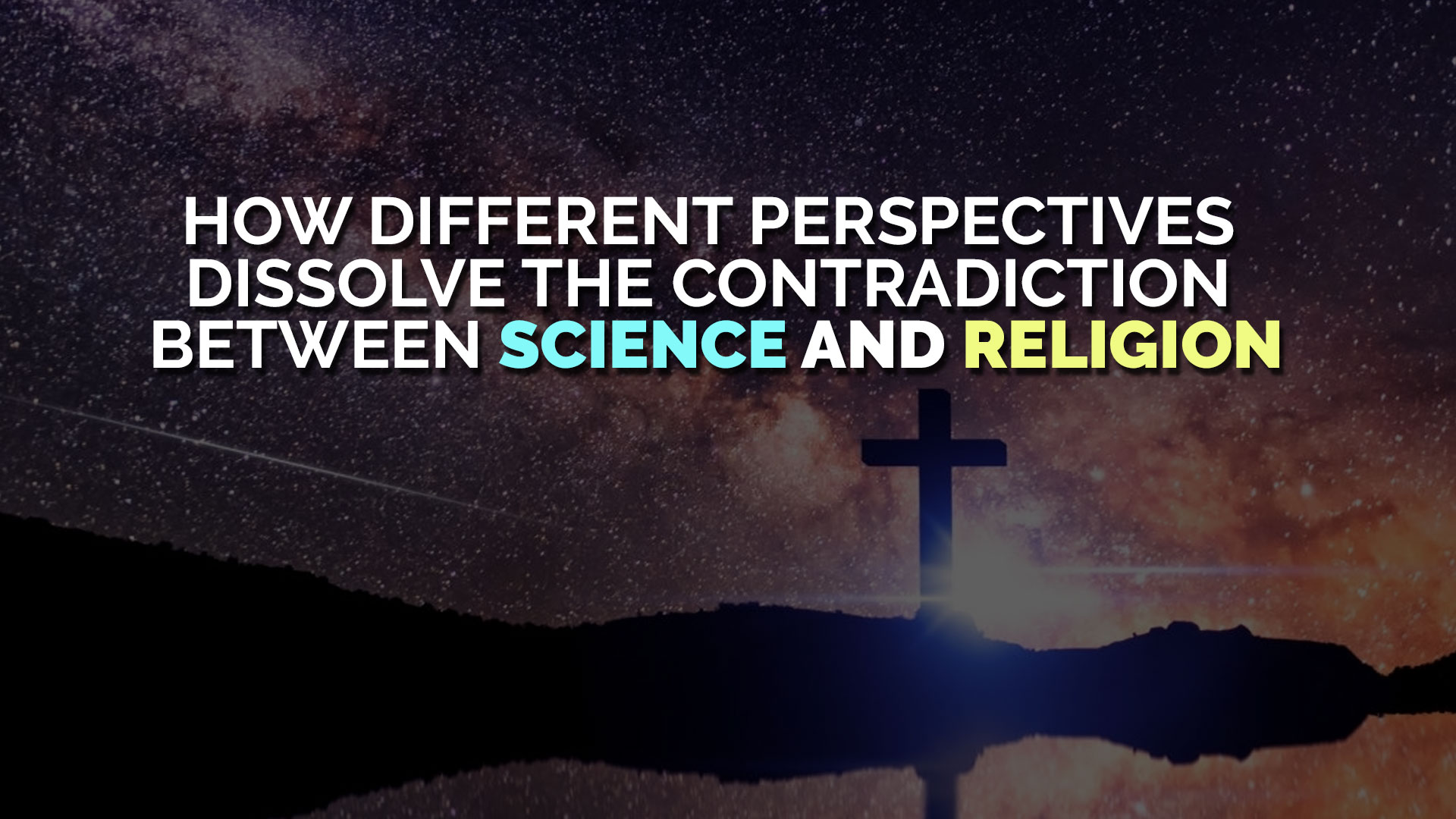 How Different Perspectives Dissolve the Contradiction Between Religion and Science