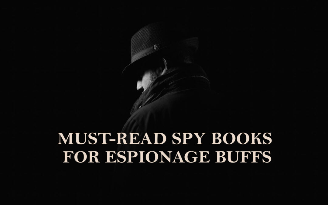 Must-Read Spy Books for Espionage Buffs