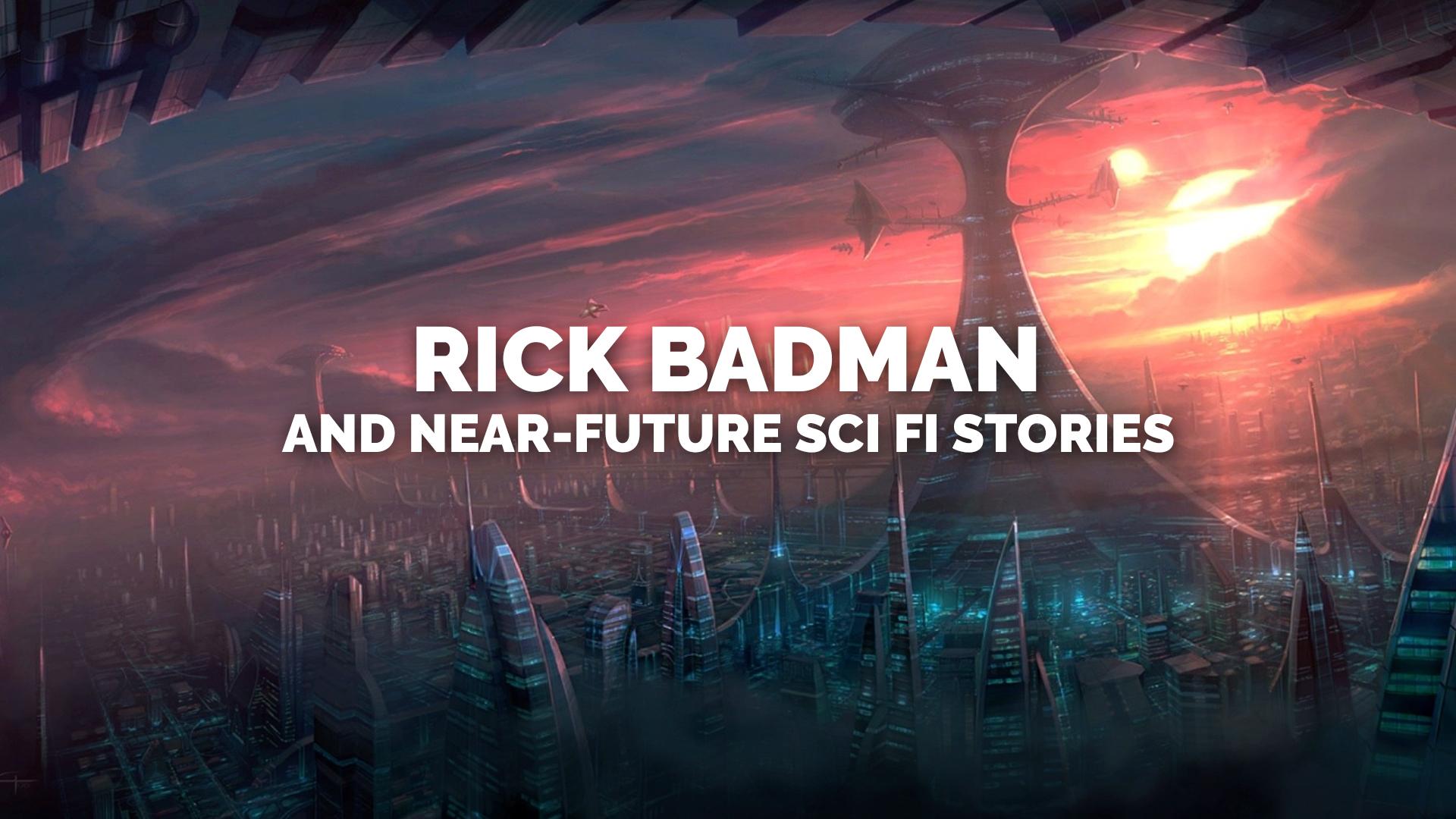 Rick Badman and Near-Future Sci Fi Stories banner